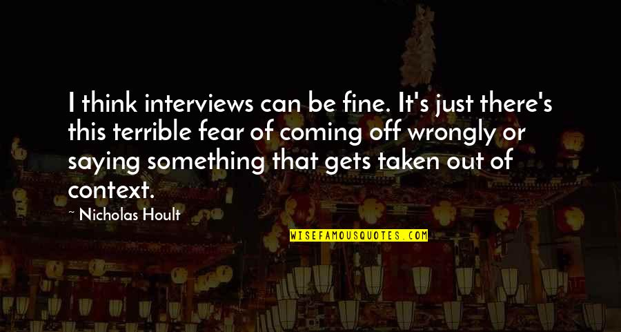 Just Saying It Quotes By Nicholas Hoult: I think interviews can be fine. It's just