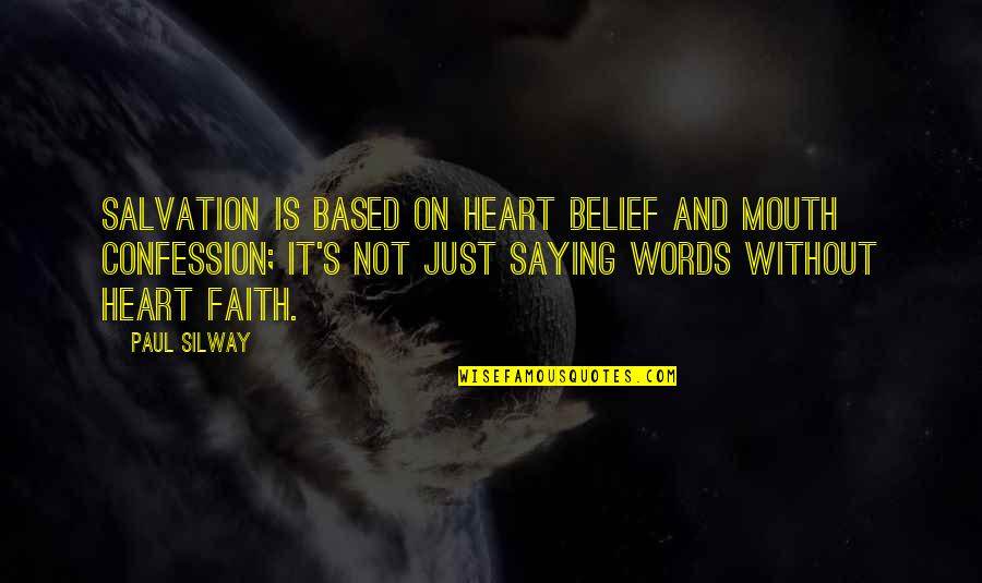 Just Saying It Quotes By Paul Silway: Salvation is based on heart belief and mouth