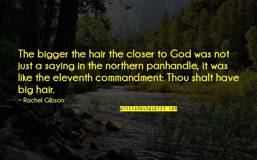 Just Saying It Quotes By Rachel Gibson: The bigger the hair the closer to God