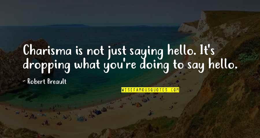 Just Saying It Quotes By Robert Breault: Charisma is not just saying hello. It's dropping