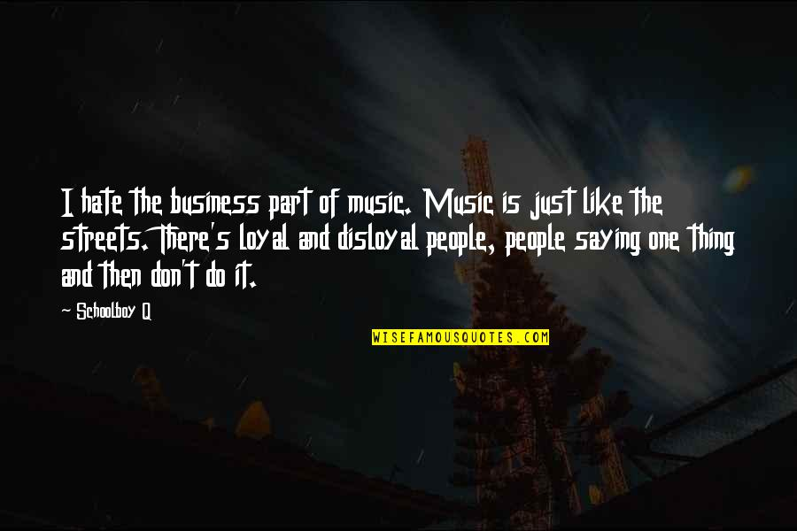 Just Saying It Quotes By Schoolboy Q: I hate the business part of music. Music