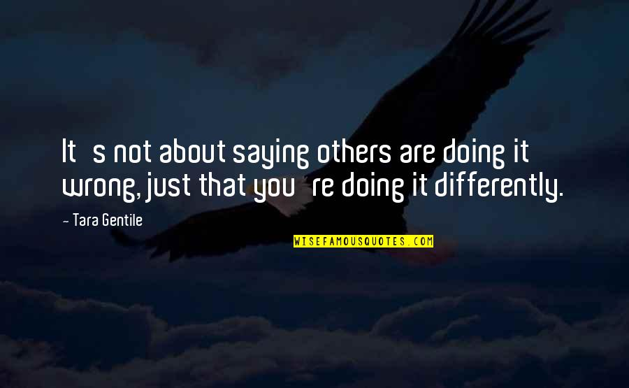 Just Saying It Quotes By Tara Gentile: It's not about saying others are doing it