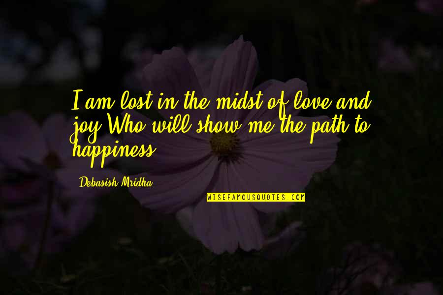 Just Show Me You Love Me Quotes By Debasish Mridha: I am lost in the midst of love