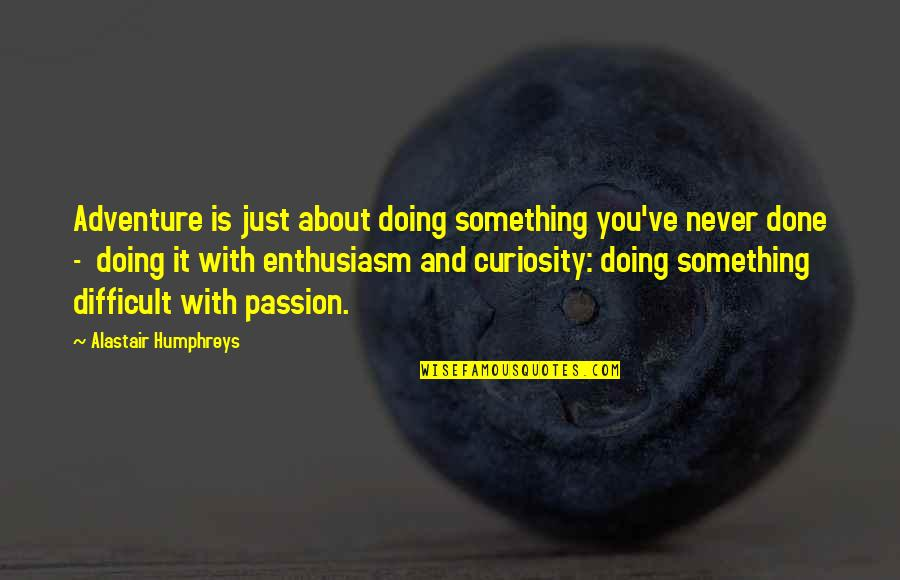 Just Something About You Quotes By Alastair Humphreys: Adventure is just about doing something you've never
