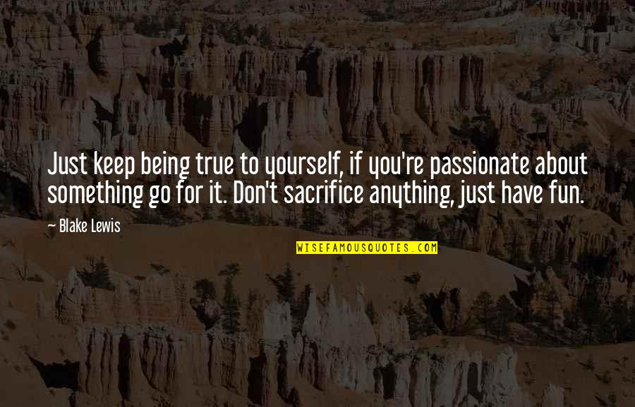 Just Something About You Quotes By Blake Lewis: Just keep being true to yourself, if you're