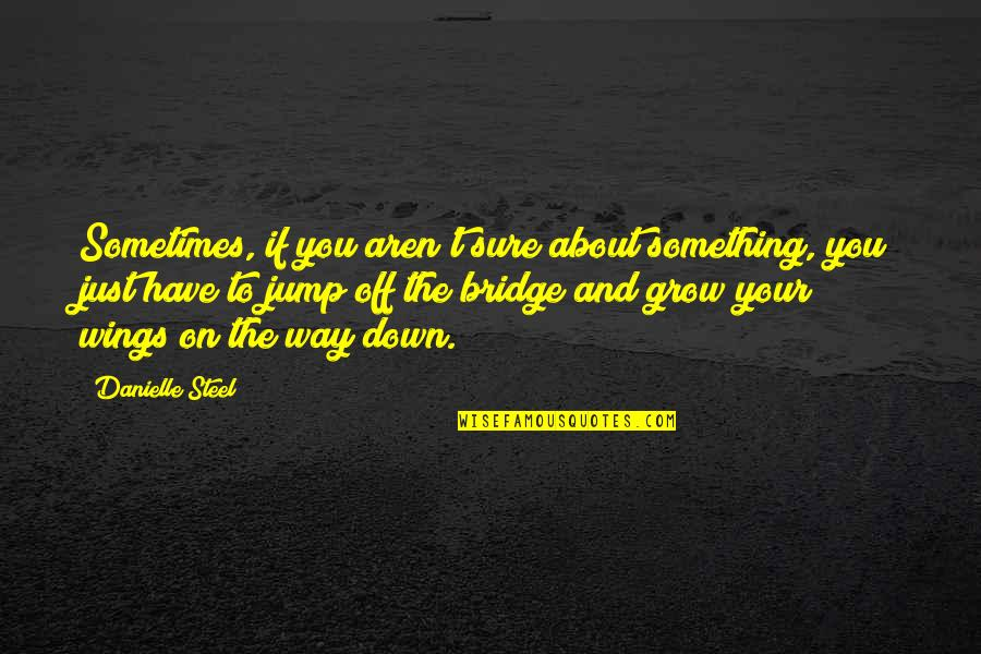 Just Something About You Quotes By Danielle Steel: Sometimes, if you aren't sure about something, you
