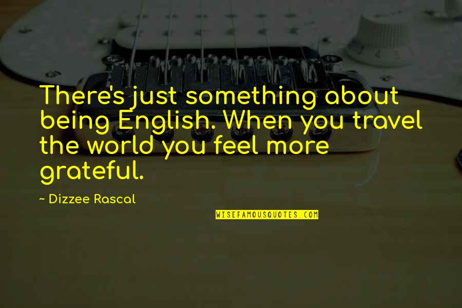 Just Something About You Quotes By Dizzee Rascal: There's just something about being English. When you