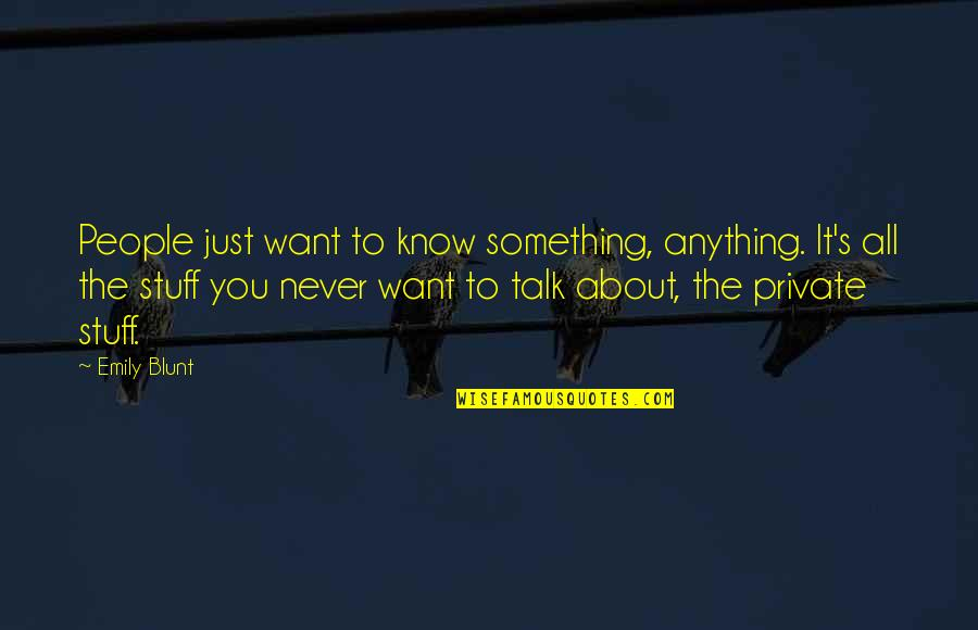 Just Something About You Quotes By Emily Blunt: People just want to know something, anything. It's