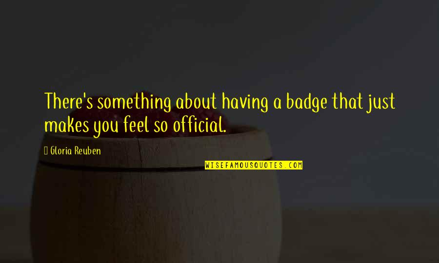 Just Something About You Quotes By Gloria Reuben: There's something about having a badge that just