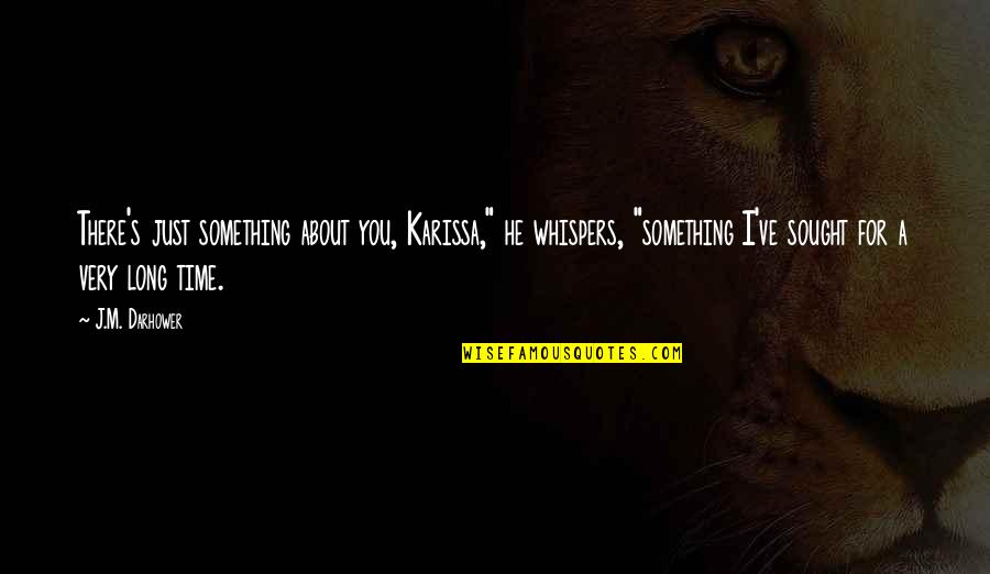 "Just Something About You Quotes By J.M. Darhower: There's just something about you, Karissa,"" he whispers,"