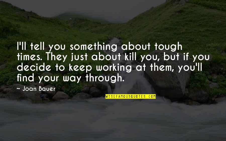 Just Something About You Quotes By Joan Bauer: I'll tell you something about tough times. They