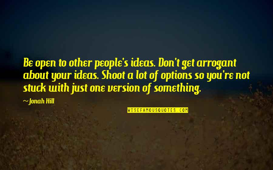 Just Something About You Quotes By Jonah Hill: Be open to other people's ideas. Don't get
