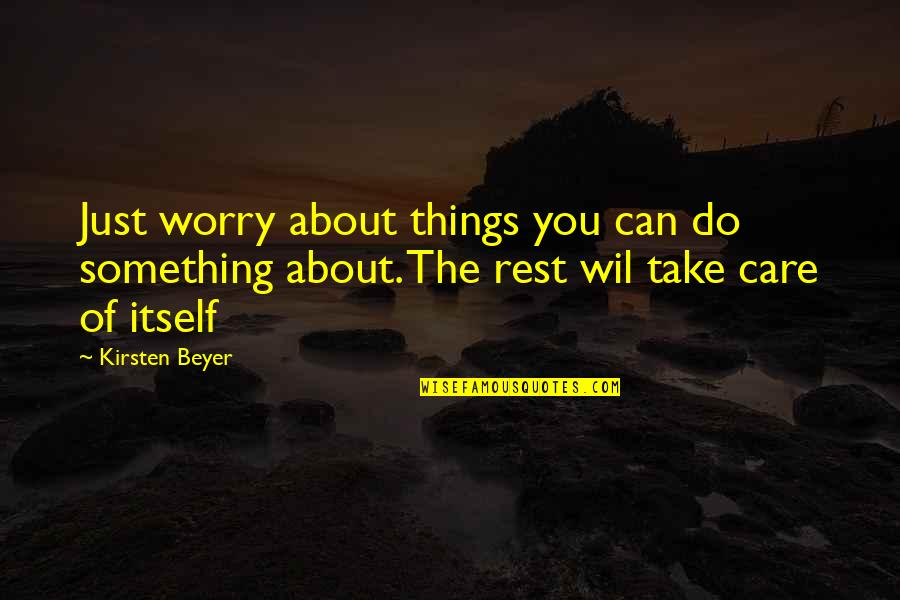 Just Something About You Quotes By Kirsten Beyer: Just worry about things you can do something