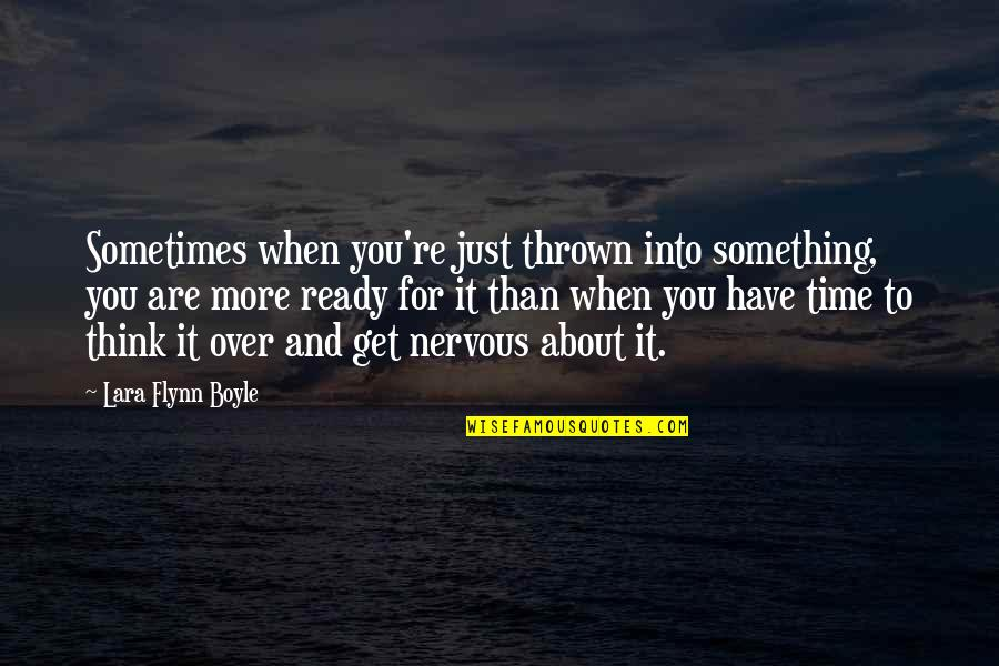 Just Something About You Quotes By Lara Flynn Boyle: Sometimes when you're just thrown into something, you