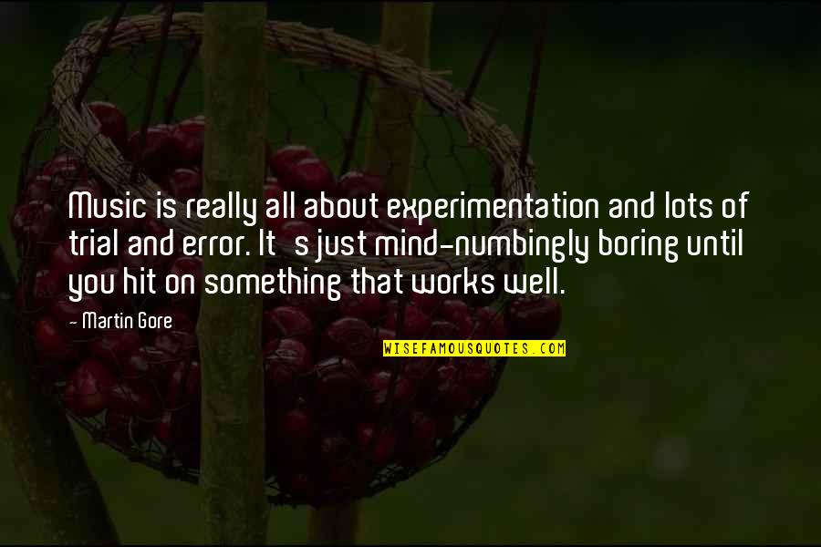 Just Something About You Quotes By Martin Gore: Music is really all about experimentation and lots