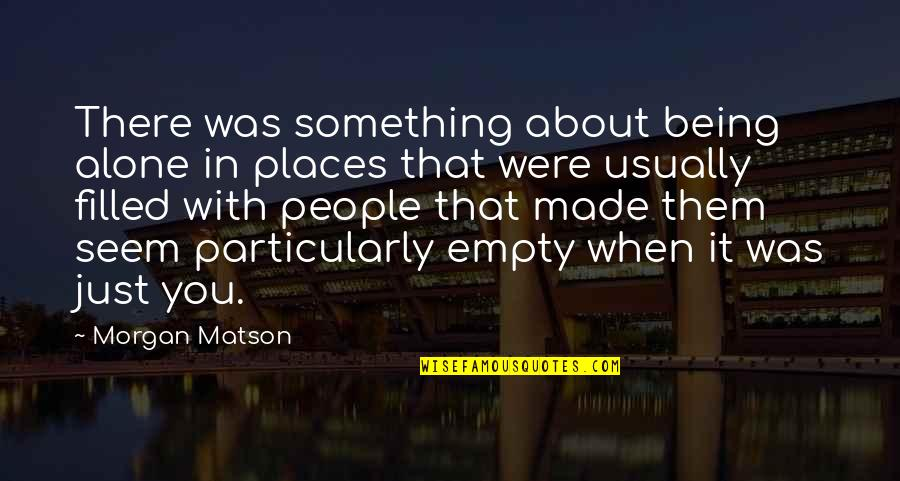 Just Something About You Quotes By Morgan Matson: There was something about being alone in places