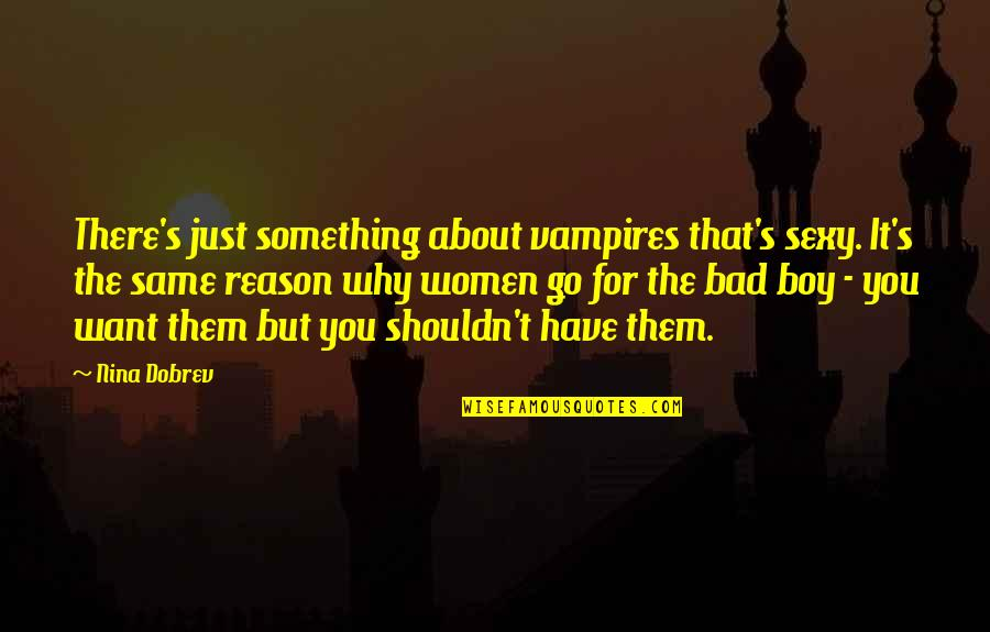 Just Something About You Quotes By Nina Dobrev: There's just something about vampires that's sexy. It's