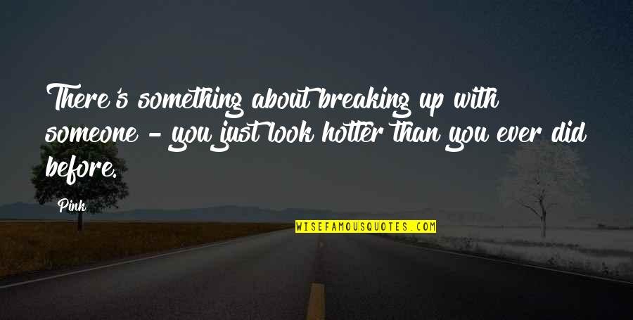 Just Something About You Quotes By Pink: There's something about breaking up with someone -
