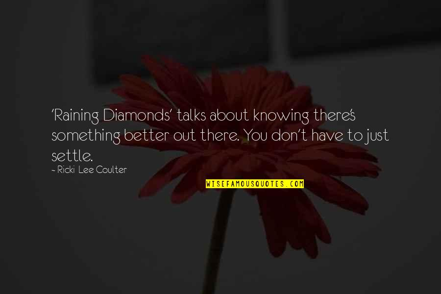 Just Something About You Quotes By Ricki-Lee Coulter: 'Raining Diamonds' talks about knowing there's something better