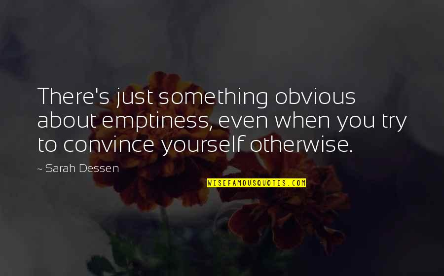 Just Something About You Quotes By Sarah Dessen: There's just something obvious about emptiness, even when