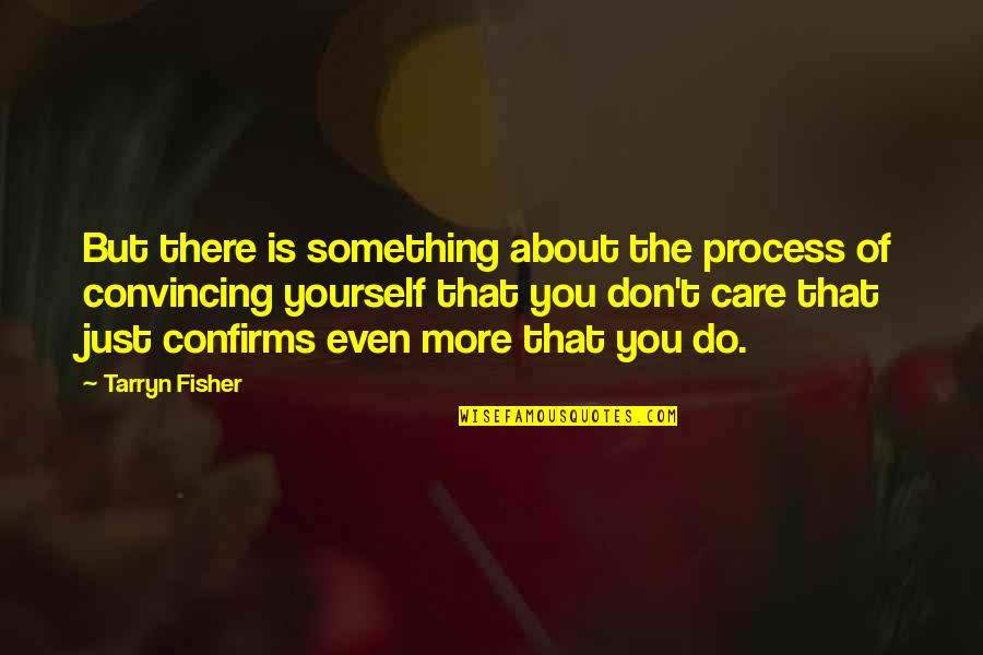 Just Something About You Quotes By Tarryn Fisher: But there is something about the process of