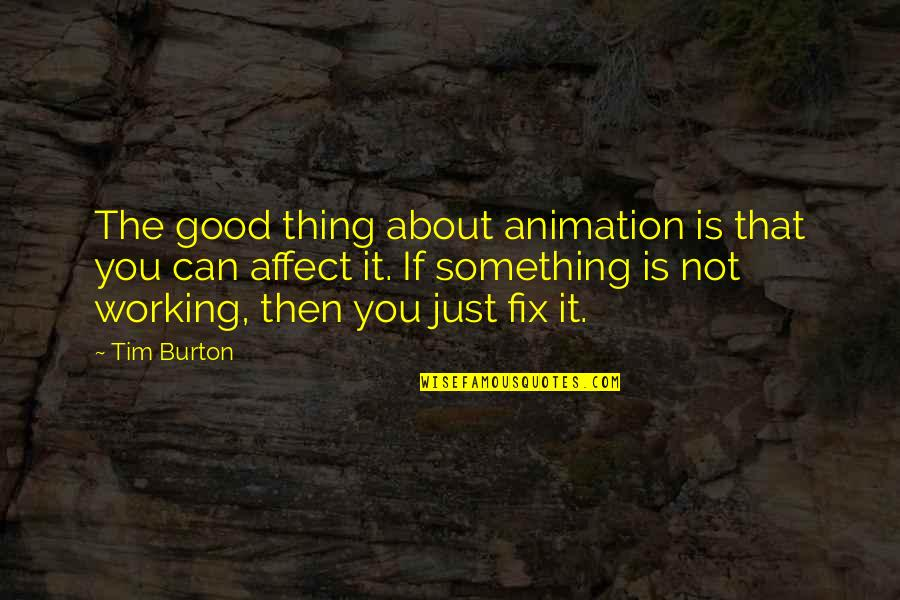 Just Something About You Quotes By Tim Burton: The good thing about animation is that you