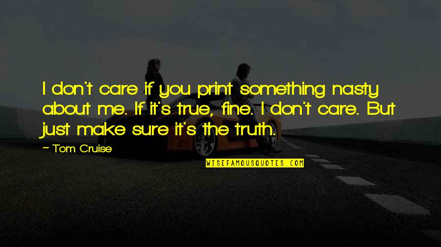 Just Something About You Quotes By Tom Cruise: I don't care if you print something nasty