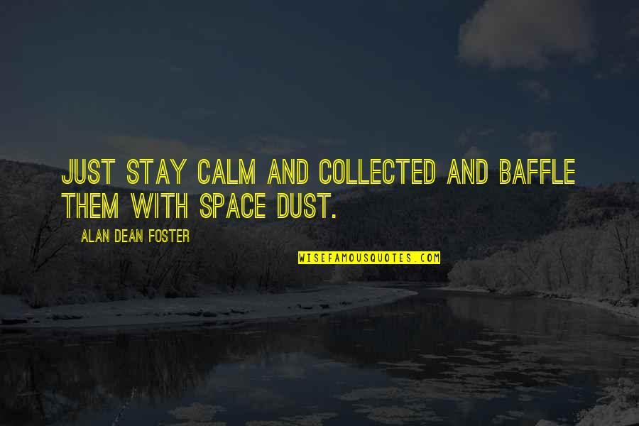 Just Stay Calm Quotes By Alan Dean Foster: Just stay calm and collected and baffle them