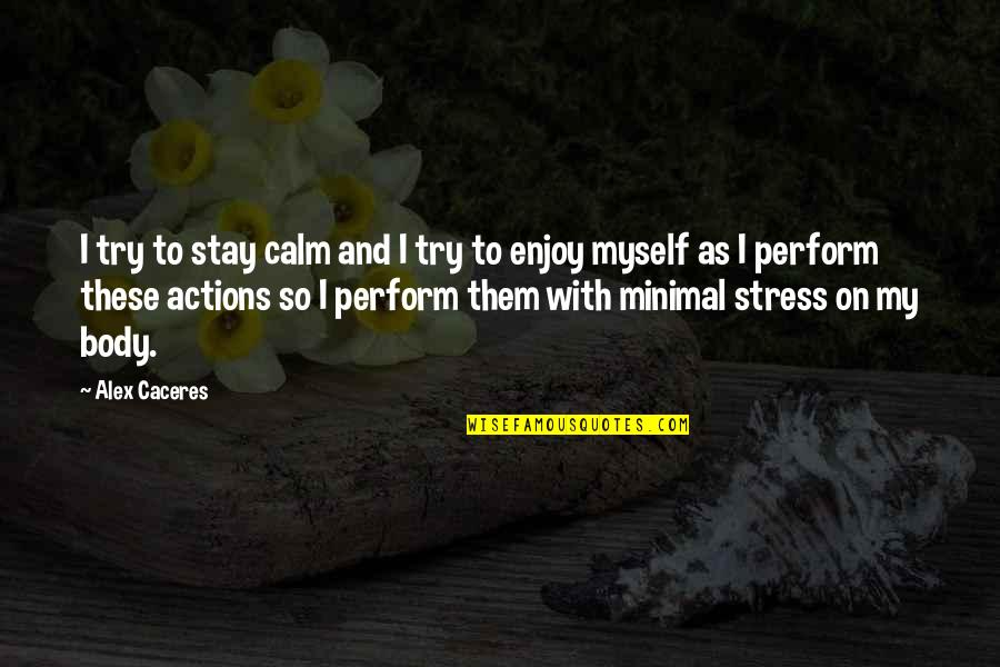 Just Stay Calm Quotes By Alex Caceres: I try to stay calm and I try