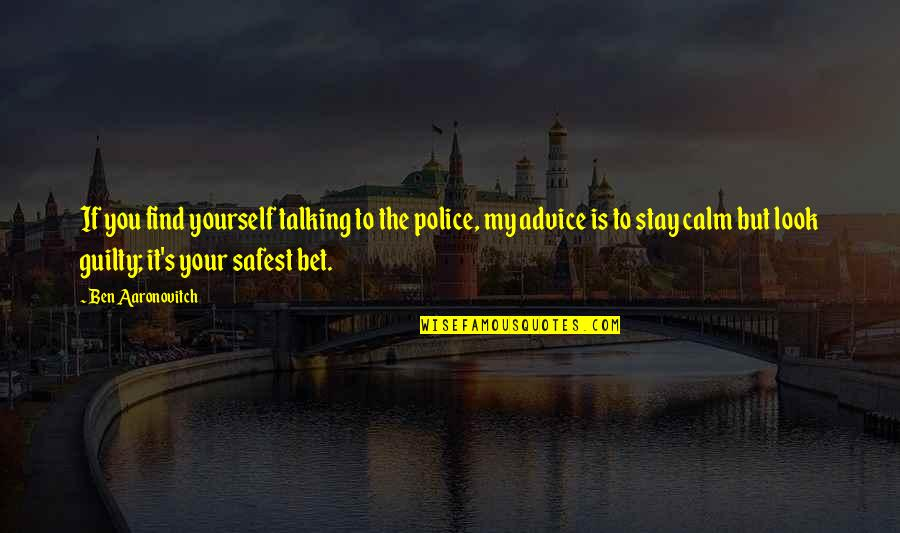 Just Stay Calm Quotes By Ben Aaronovitch: If you find yourself talking to the police,
