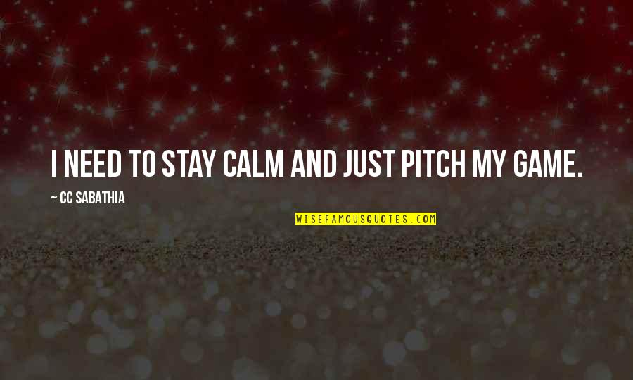 Just Stay Calm Quotes By CC Sabathia: I need to stay calm and just pitch