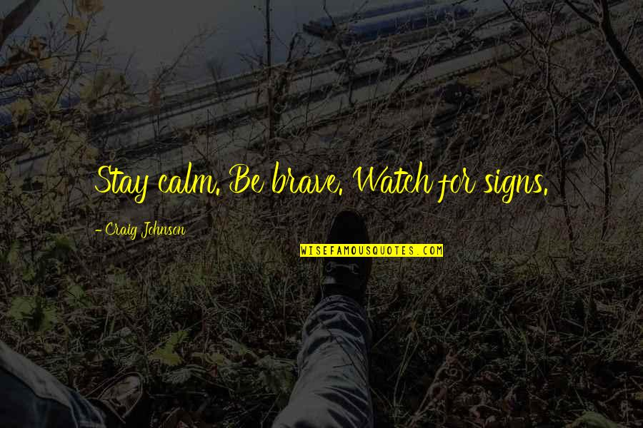 Just Stay Calm Quotes By Craig Johnson: Stay calm. Be brave. Watch for signs.