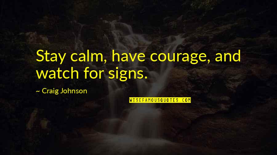 Just Stay Calm Quotes By Craig Johnson: Stay calm, have courage, and watch for signs.