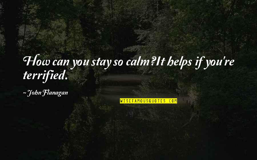 Just Stay Calm Quotes By John Flanagan: How can you stay so calm?It helps if