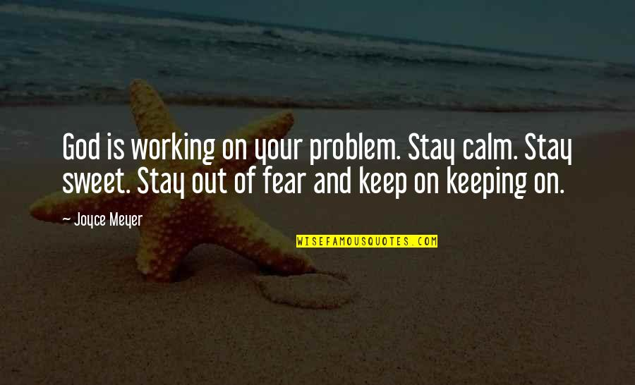 Just Stay Calm Quotes By Joyce Meyer: God is working on your problem. Stay calm.