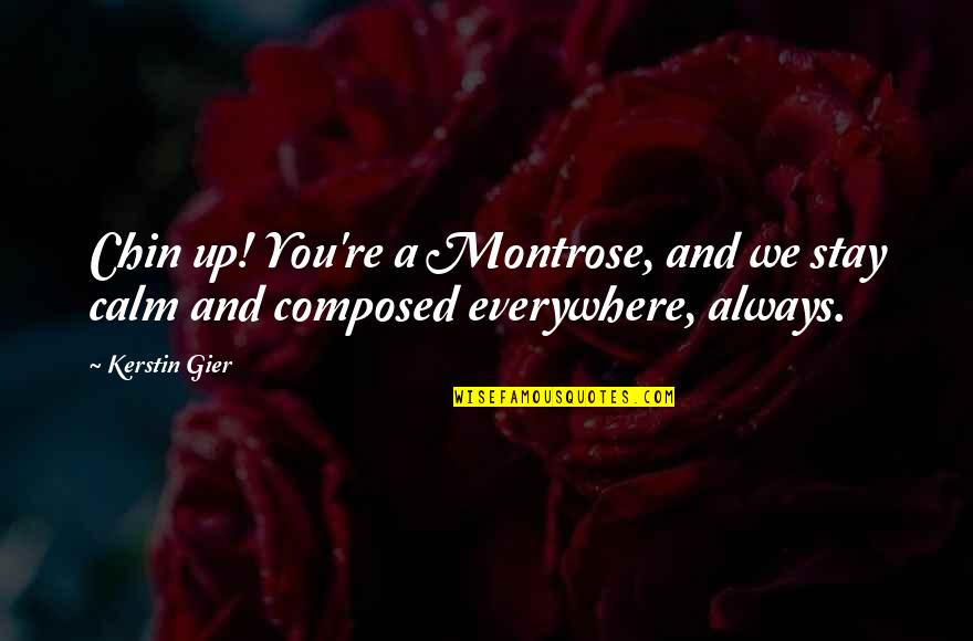 Just Stay Calm Quotes By Kerstin Gier: Chin up! You're a Montrose, and we stay