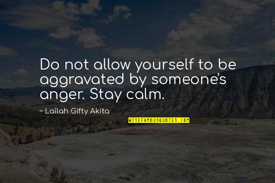 Just Stay Calm Quotes By Lailah Gifty Akita: Do not allow yourself to be aggravated by