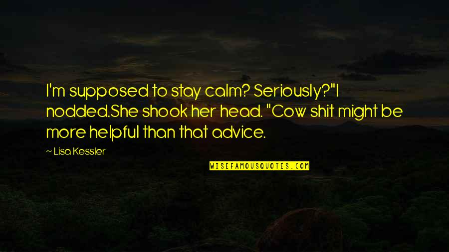 """Just Stay Calm Quotes By Lisa Kessler: I'm supposed to stay calm? Seriously?""""I nodded.She shook"""