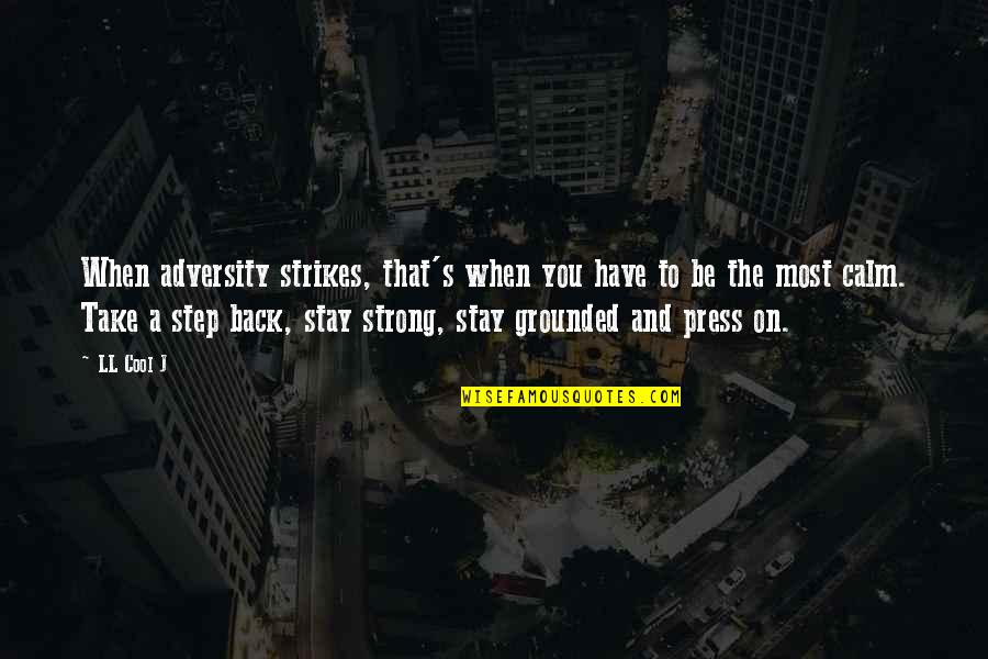 Just Stay Calm Quotes By LL Cool J: When adversity strikes, that's when you have to