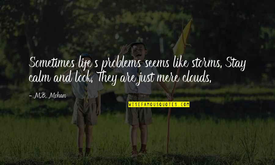 Just Stay Calm Quotes By M.B. Mohan: Sometimes life's problems seems like storms. Stay calm