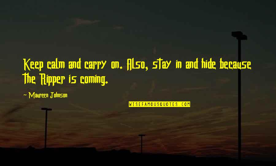 Just Stay Calm Quotes By Maureen Johnson: Keep calm and carry on. Also, stay in