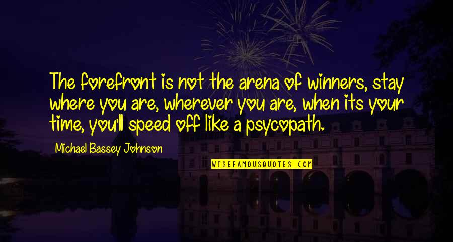 Just Stay Calm Quotes By Michael Bassey Johnson: The forefront is not the arena of winners,