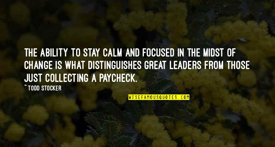 Just Stay Calm Quotes By Todd Stocker: The ability to stay calm and focused in