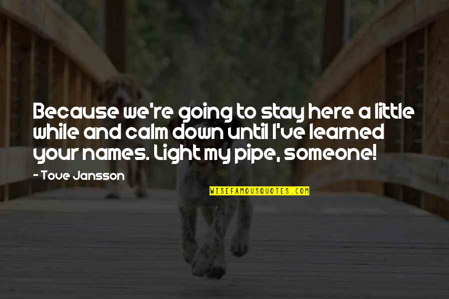 Just Stay Calm Quotes By Tove Jansson: Because we're going to stay here a little