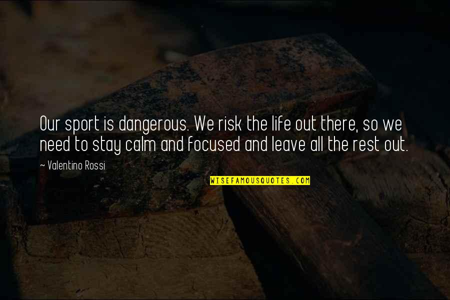 Just Stay Calm Quotes By Valentino Rossi: Our sport is dangerous. We risk the life