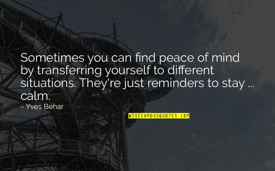 Just Stay Calm Quotes By Yves Behar: Sometimes you can find peace of mind by