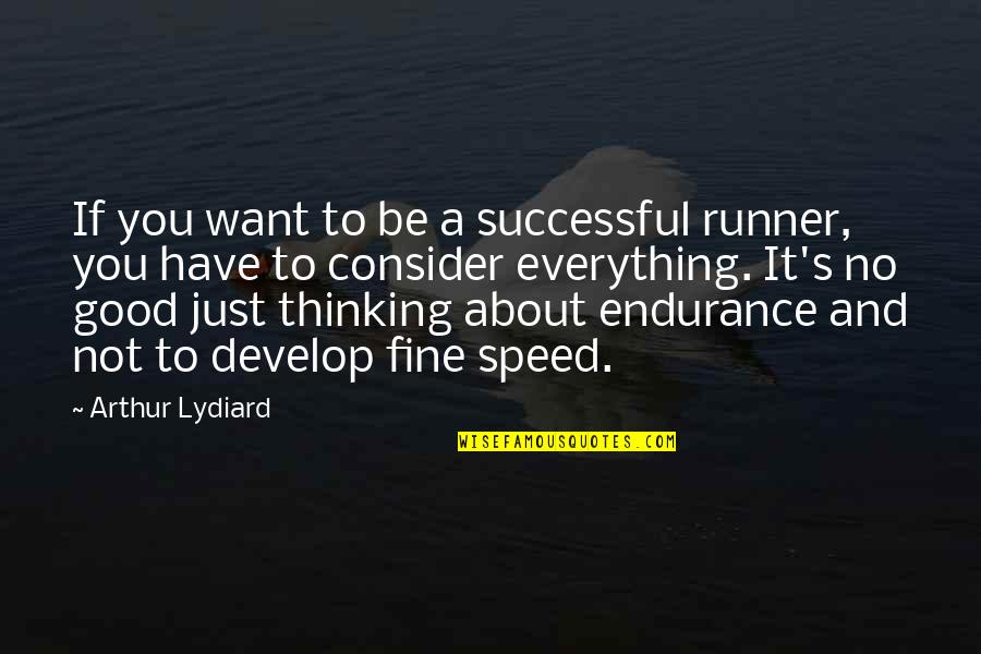 Just Thinking About You Quotes By Arthur Lydiard: If you want to be a successful runner,