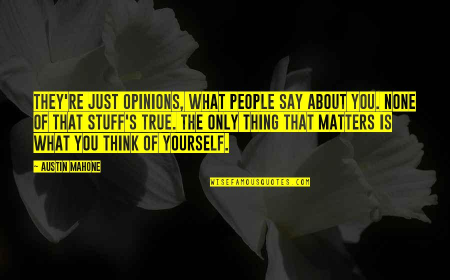 Just Thinking About You Quotes By Austin Mahone: They're just opinions, what people say about you.