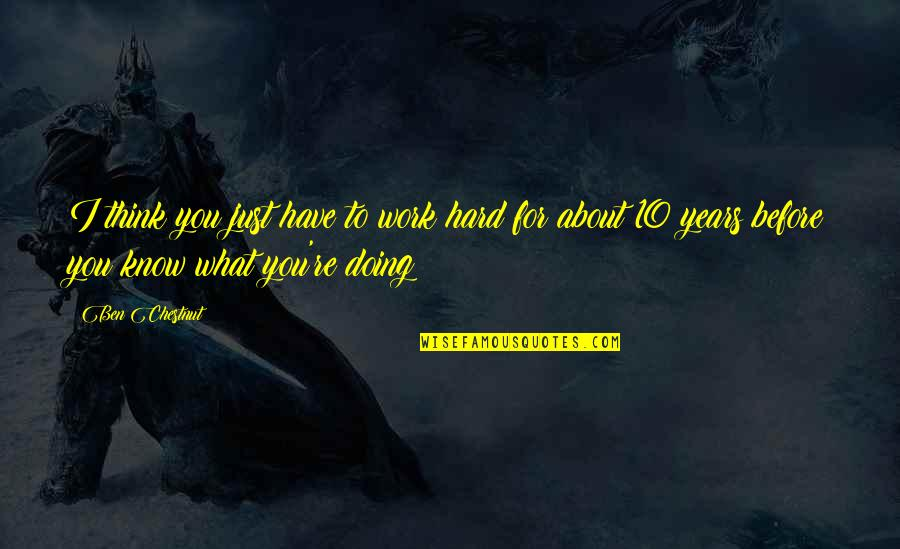 Just Thinking About You Quotes By Ben Chestnut: I think you just have to work hard