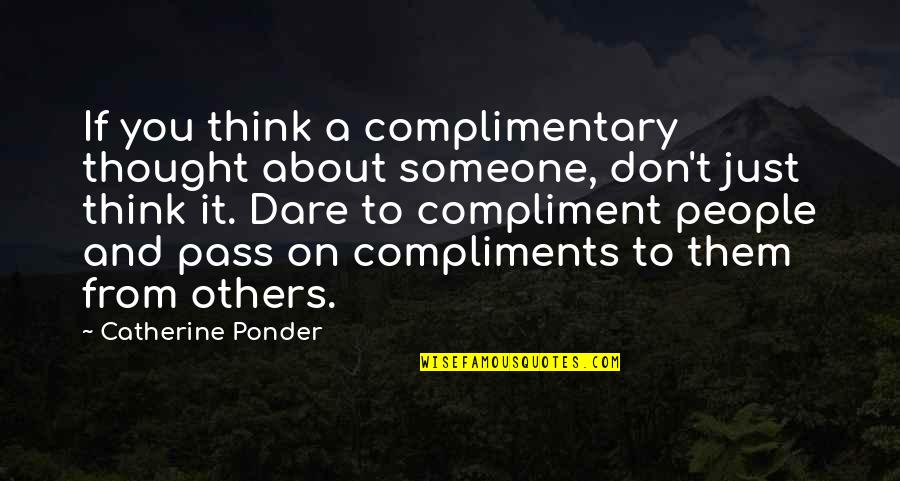 Just Thinking About You Quotes By Catherine Ponder: If you think a complimentary thought about someone,